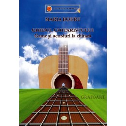 Maria Boeru - Ghidul chitaristului, game si acorduri la chitara